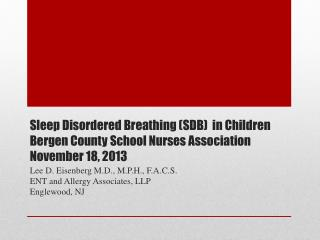 Sleep Disordered Breathing (SDB)  in Children Bergen County School Nurses Association November 18, 2013