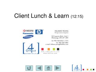 Client Lunch &  Learn  (12:15 )