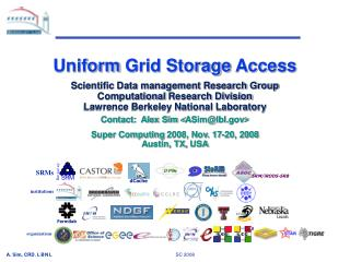 Uniform  Grid Storage  Access  S cientific Data management Research Group C omputational  Research Division Lawrence Be