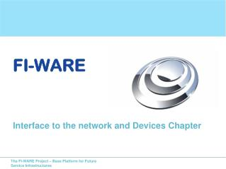 FI-WARE Interface to the network and Devices Chapter