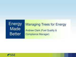 Managing Trees for Energy Andrew Clark (Fuel Quality & Compliance Manager)