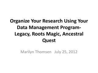 Organize Your Research Using Your Data Management Program- Legacy, Roots Magic, Ancestral Quest