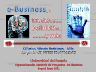 C@arlos Alfredo Rodríguez    MSc. Adaptación  LIC. VICTOR EDUARDO BARG Universidad del Rosario Especialización Gerencia