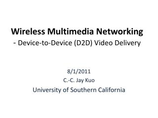 Wireless Multimedia Networking -  Device-to-Device (D2D) Video Delivery