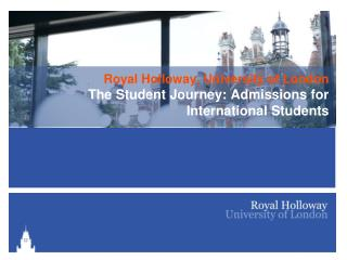 Royal Holloway, University of London The Student Journey: Admissions for International Students