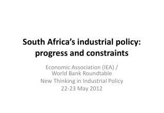 South Africa�s industrial policy: progress and constraints