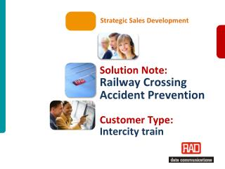Solution Note: Railway Crossing Accident Prevention Customer Type: Intercity train