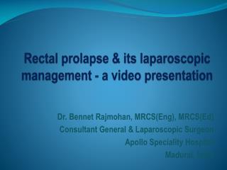Rectal  prolapse  & its laparoscopic management - a video presentation