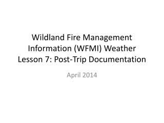 Wildland  Fire Management Information (WFMI) Weather Lesson 7: Post-Trip Documentation