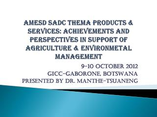 AMESD SADC THEMA PRODUCTS & SERVICES: ACHIEVEMENTS AND PERSPECTIVES IN SUPPORT OF AGRICULTURE & ENVIRONMETAL MANAGEMENT