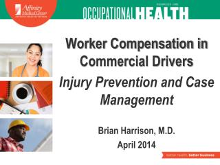 Worker Compensation in Commercial Drivers Injury Prevention and Case Management  Brian Harrison, M.D. April 2014