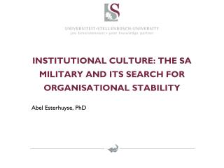 INSTITUTIONAL CULTURE: THE SA MILITARY AND ITS SEARCH FOR ORGANISATIONAL  STABILITY