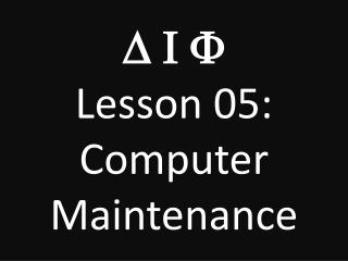 D I F Lesson 05: Computer  Maintenance