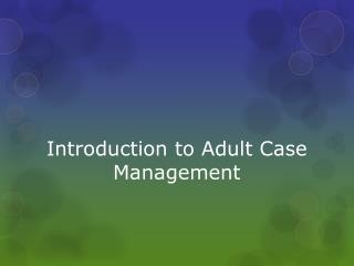 Introduction to Adult Case Management