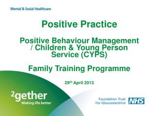 Positive Practice Positive  Behaviour Management / Children & Young Person  Service (CYPS) Family Training  Programme 2