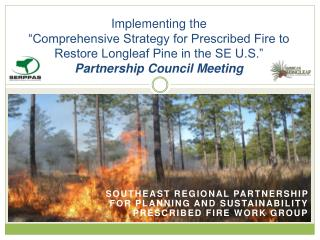 "I mplementing the  ""Comprehensive Strategy for Prescribed Fire to Restore Longleaf Pine in the SE U.S."" Partnership Cou"