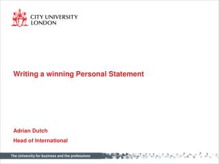 Writing a winning Personal Statement Adrian Dutch Head of  International