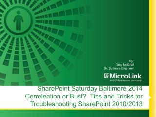 SharePoint Saturday Baltimore 2014  Correleation or Bust?  Tips and Tricks for Troubleshooting SharePoint 2010/2013