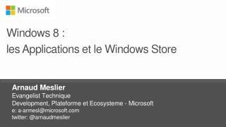Arnaud Meslier  Evangelist Technique Development,  Plateforme  et  Ecosysteme  - Microsoft e: a-armesl@microsoft.com  t