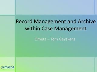 Record Management  and Archive within  Case Management