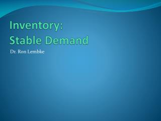 Inventory: Stable Demand