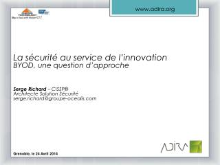 La sécurité au service de l'innovation BYOD, une question d'approche Serge Richard  – CISSP ®  Architecte Solution Sécu