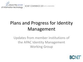 Plans and Progress for Identity Management