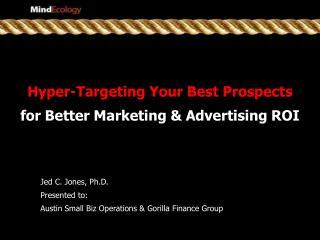 Hyper-Targeting Your Best Prospects for Better Marketing & Advertising ROI