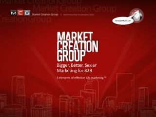Bigger, Better, Sexier Marketing for B2B