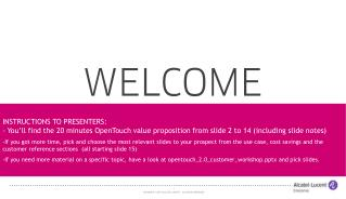 INSTRUCTIONS TO PRESENTERS: - You'll find the 20 minutes OpenTouch  value proposition from slide 2 to 14 (including sli