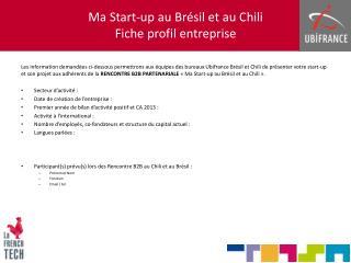 Ma Start-up au Brésil et au Chili Fiche profil entreprise
