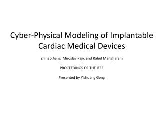 Cyber-Physical  Modeling of  Implantable Cardiac Medical  Devices Zhihao  Jiang ,  Miroslav Pajic and  Rahul  Mangharam