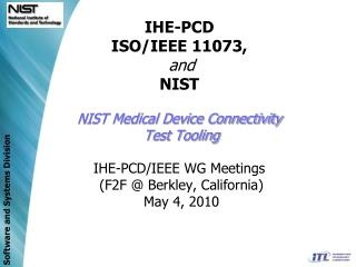 IHE-PCD ISO/IEEE 11073,  and NIST NIST Medical Device Connectivity  Test Tooling IHE-PCD/IEEE WG Meetings  (F2F @ Berkl