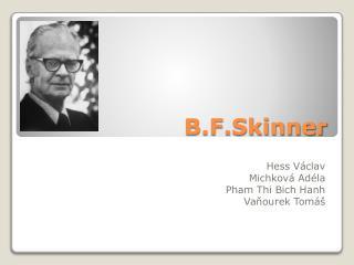 B.F.Skinner