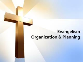 Evangelism  Organization & Planning