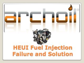 HEUI Fuel Injection Failure and Solution