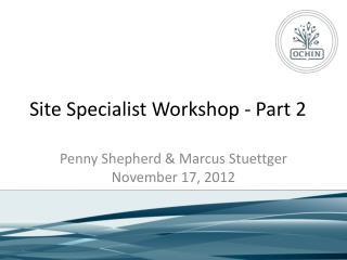 Site Specialist Workshop - Part 2