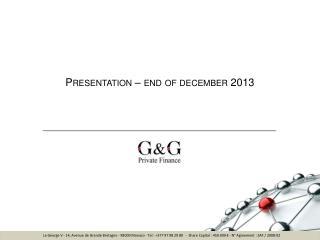 Presentation  – end of  december  2013