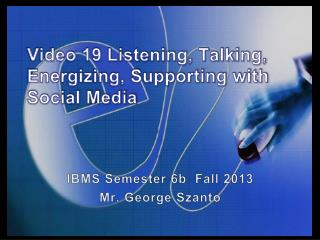 Video 19 Listening, Talking, Energizing, Supporting with Social Media
