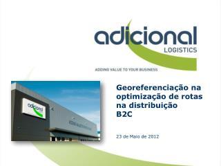 Georeferenciação na optimização de rotas na distribuição  B2C 23 de Maio de 2012