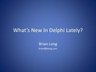 What's New In Delphi Lately?