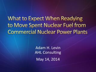 What to Expect When Readying to Move Spent Nuclear Fuel from Commercial Nuclear Power Plants