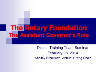 The Rotary Foundation The Assistant Governor's Role