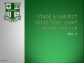Stage 6 subject selection: 2unit  pdhpe  and  slr