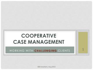 Cooperative  Case management