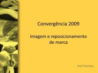 Convergência 2009 Imagem e reposicionamento  de marca