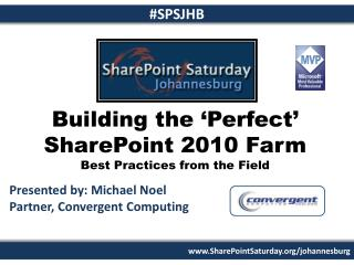 Building the 'Perfect' SharePoint 2010  Farm Best Practices from the Field