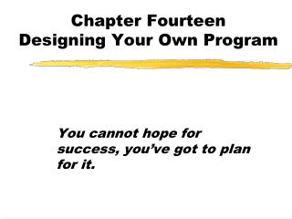 Chapter Fourteen Designing Your Own Program