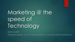 Marketing @ the speed of Technology