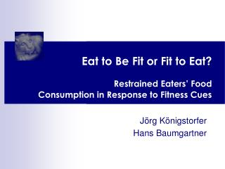 Eat to Be Fit or Fit to Eat ? Restrained Eaters' Food Consumption in  Response to Fitness Cues